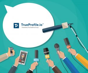 TrueProfile.io in the Press – April 2021